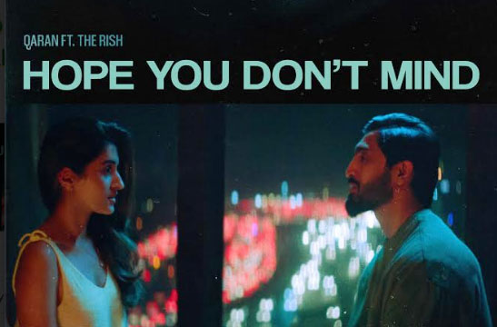 'Hope You Don't Mind' (HYDM) by QARAN & The Rish, ft. Nidhi Shah is out now